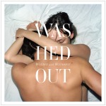 Washed Out, Within and Without